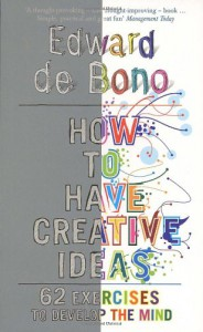 How to Have Creative Ideas: 62 Games to Develop the Mind - Edward De Bono