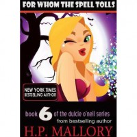 For Whom The Spell Tolls (Dulcie O'Neil, #6) - H.P. Mallory