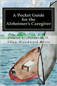 A Pocket Guide for the Alzheimer's Caregiver - Ellen Woodward Potts,  Daniel C. Potts,  Daniel C. Potts M. D.