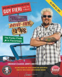 Diners, Drive-Ins, and Dives: The Funky Finds in Flavortown: America's Classic Joints and Killer Comfort Food - 'Guy Fieri',  'Ann Volkwein'