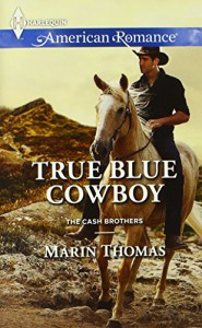 True Blue Cowboy (Harlequin American RomanceThe Cash Brothers) - Marin Thomas