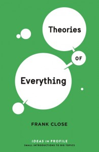 Theories of Everything: Ideas in Profile - Frank Close