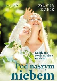 Pod naszym niebem - Sylwia Kubik