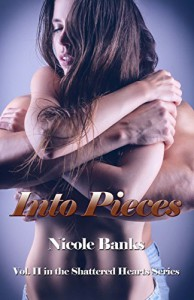 Into Pieces (Shattered Hearts Series Book 2) - Nicole Banks