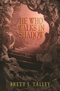 He Who Walks in Shadow - Brett J. Talley