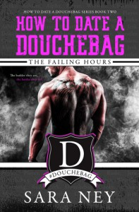 How to Date a Douchebag: The Failing Hours - Sara Hassinger Ney, C. Marie Mosley