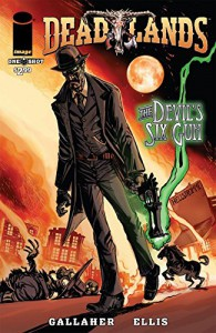 Deadlands: The Devil's Six Gun - Preview - David Gallaher, C. Sellner, Oscar Capristo, Steve Ellis