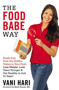 The Food Babe Way: Break Free from the Hidden Toxins in Your Food and Lose Weight, Look Years Younger, and Get Healthy in Just 21 Days! - Vani Hari, Mark Hyman