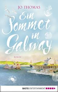 Ein Sommer in Galway: Roman (Allgemeine Reihe. Bastei Lübbe Taschenbücher) - Jo Thomas