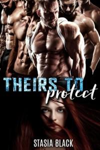 Theirs to Protect - Stasia Black