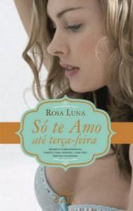 Só te Amo até Terça-Feira - Rosa Luna