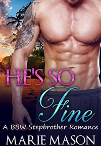 He's So Fine (A BBW Stepbrother Romance) - Marie Mason