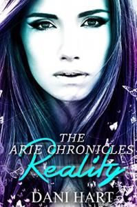 Reality (The Arie Chronicles Book 1) - Dani Hart