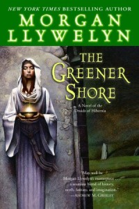 The Greener Shore: A Novel of the Druids of Hibernia - Morgan Llywelyn