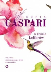 W krainie kolibrów - Sofia Caspari