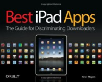 Best iPad Apps: The Guide for Discriminating Downloaders - Peter Meyers