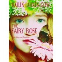 The Fairy Rose (The Fairy Rose Chronicles, #1) - Kailin Gow