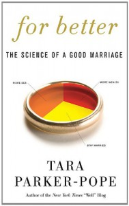 For Better: The Science of a Good Marriage - Tara Parker-Pope