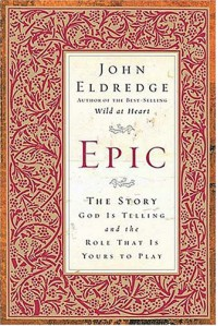 Epic: The Story God Is Telling and the Role That Is Yours to Play - John Eldredge