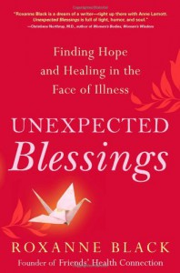 Unexpected Blessings: Finding Hope and Healing in the Face of Illness - Roxanne Black