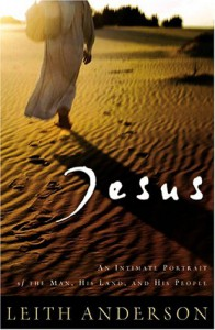 Jesus: An Intimate Portrait of the Man, His Land, and His People - Leith Anderson