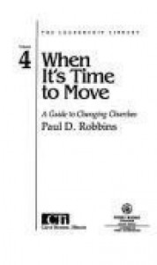 When It's Time to Move: A Guide to Changing Churches (The Leadership Library) - Paul D.  Robbins