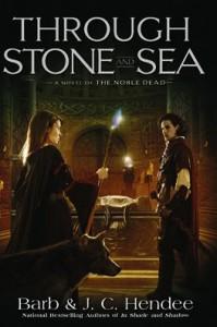 Through Stone and Sea: A Novel of the Noble Dead - Barb Hendee;J.C. Hendee