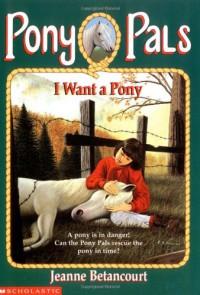 I Want a Pony (Pony Pals #1) - Jeanne Betancourt