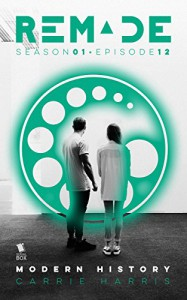 Modern History (ReMade Book 12) - Carrie Harris, Gwenda Bond, Matthew Cody, Kiersten White, E. C. Myers, Andrea Phillips