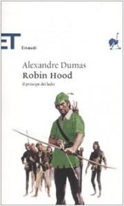 Robin Hood. Il principe dei ladri - Alexandre Dumas