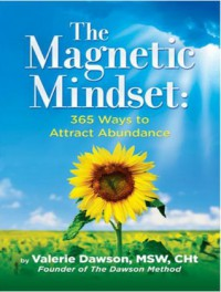 The Magnetic Mindset: 365 Ways to Attract Abundance - Valerie Dawson