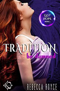Tradition Be Damned (Last Hope Book 1) - Rebecca Royce