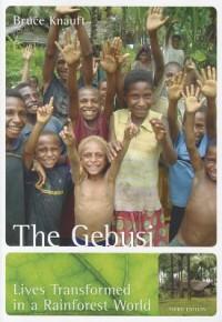 The Gebusi: Lives Transformed in a Rainforest World - Bruce M. Knauft
