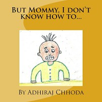 But Mommy, I don't know how to... - Adhiraj Chhoda
