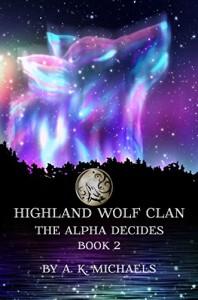 Highland Wolf Clan, Book 2, The Alpha Decides - A K Michaels, Missy Borucki, Sassy Queens of Design