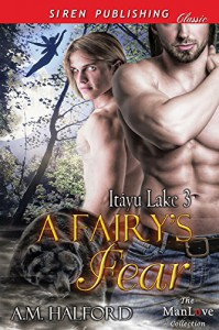 A Fairy's Fears [Itayu Lake 3] (Siren Publishing Classic ManLove) - A.M. Halford