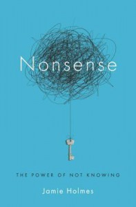Nonsense: The Power of Not Knowing - Jamie Holmes