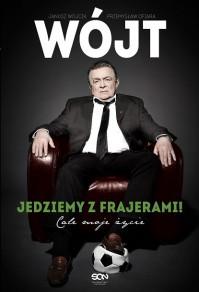 Wójt. Jedziemy z frajerami! Całe moje życie - Przemysław Ofiara, Janusz Wójcik