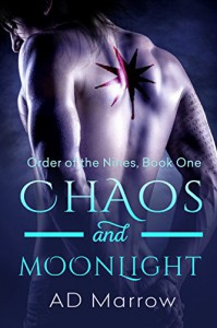 Chaos and Moonlight (Order of the Nines Book 1) - A.D. Marrow
