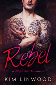 Rebel: A Stepbrother Romance - Kim Linwood