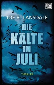 Die Kälte im Juli: Thriller - Joe R. Lansdale, Teja Schwaner