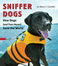 The Nose Knows: The Science of Sniffer Dogs - Nancy F Castaldo
