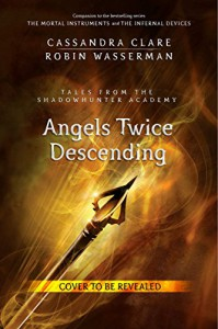 Angels Twice Descending - Cassandra Clare, Robin Wasserman