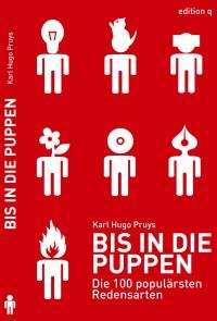 Bis in die Puppen: Die 100 populärsten Redensarten - Karl Hugo Pruys