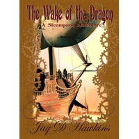 The Wake of the Dragon: A Steampunk Adventure - Jaq D. Hawkins