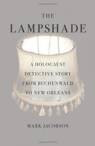The Lampshade: A Holocaust Detective Story from Buchenwald to New Orleans - Mark Jacobson
