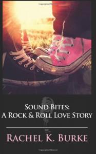Sound Bites: A Rock & Roll Love Story - Rachel K. Burke