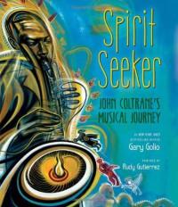 Spirit Seeker: John Coltrane's Musical Journey - Gary Golio, Rudy Gutierrez