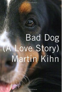 Bad Dog: A Love Story - Martin Kihn