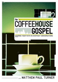 The Coffeehouse Gospel: Sharing Your Faith Through Everday Conversation - Matthew Paul Turner